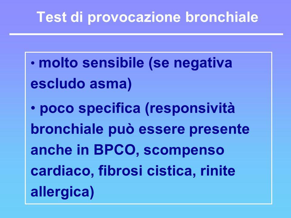 molto sensibile (se negativa escludo asma) poco specifica (responsività bronchiale può essere presente anche in BPCO, scompenso cardiaco, fibrosi cist