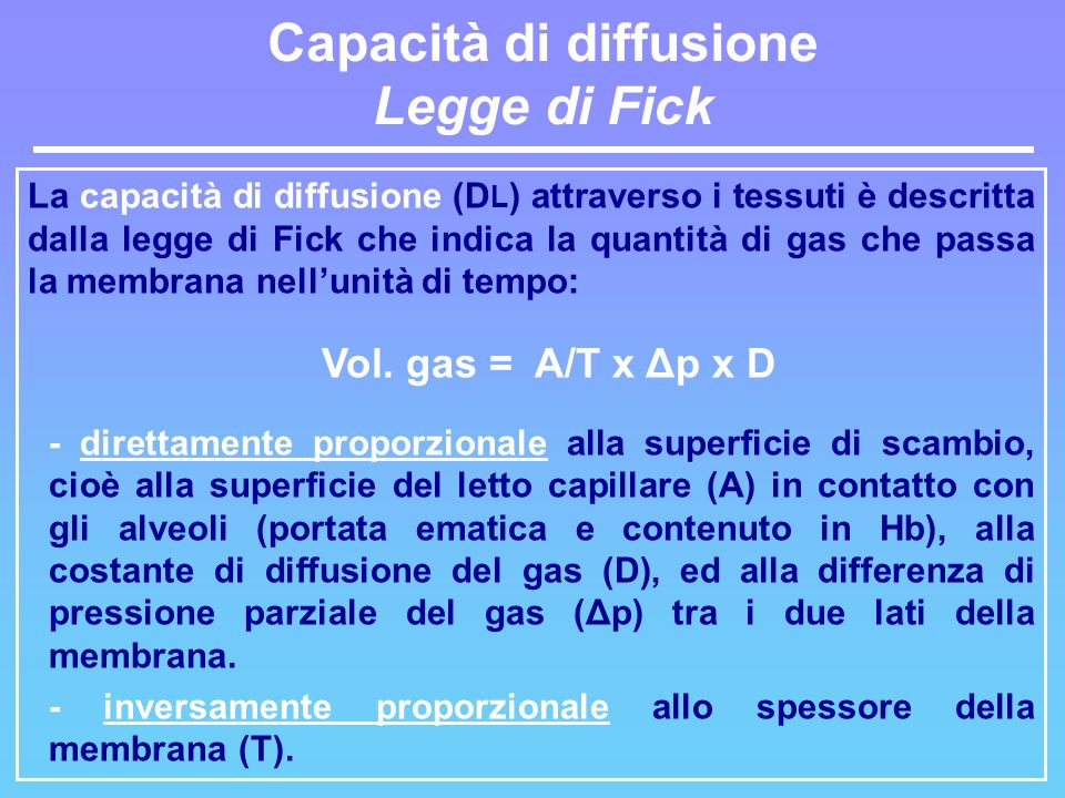 La capacità di diffusione (D L ) attraverso i tessuti è descritta dalla legge di Fick che indica la quantità di gas che passa la membrana nellunità di