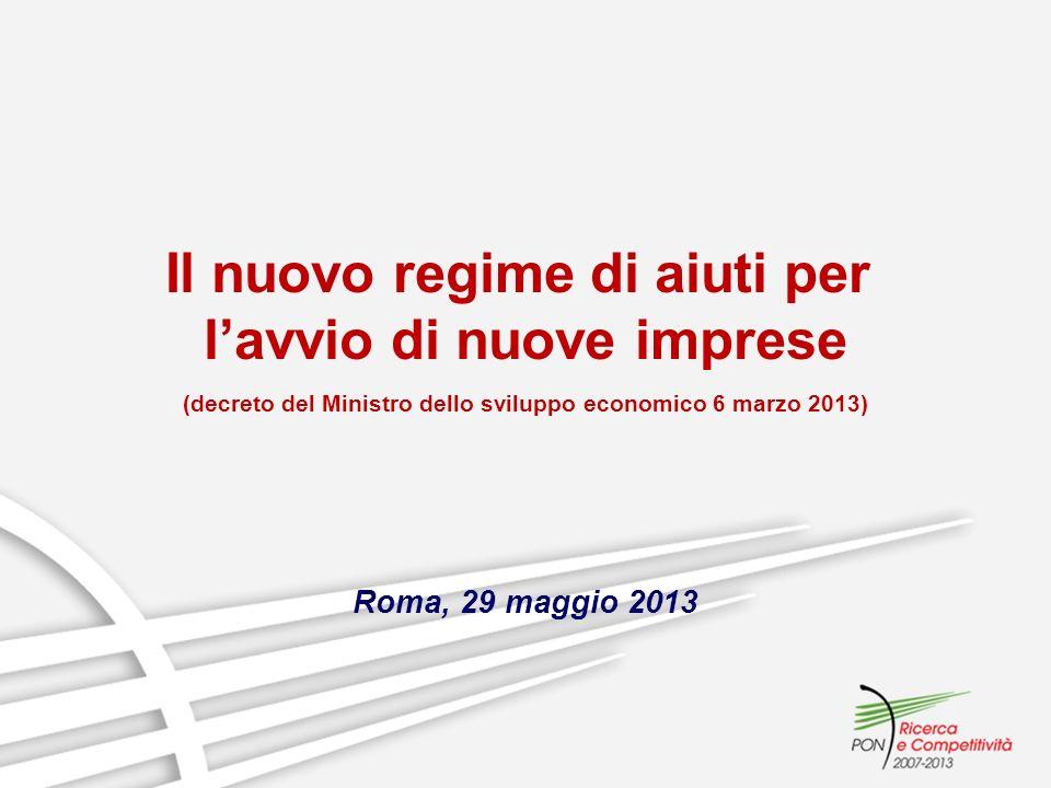 Il nuovo regime di aiuti per lavvio di nuove imprese (decreto del Ministro dello sviluppo economico 6 marzo 2013) Roma, 29 maggio 2013