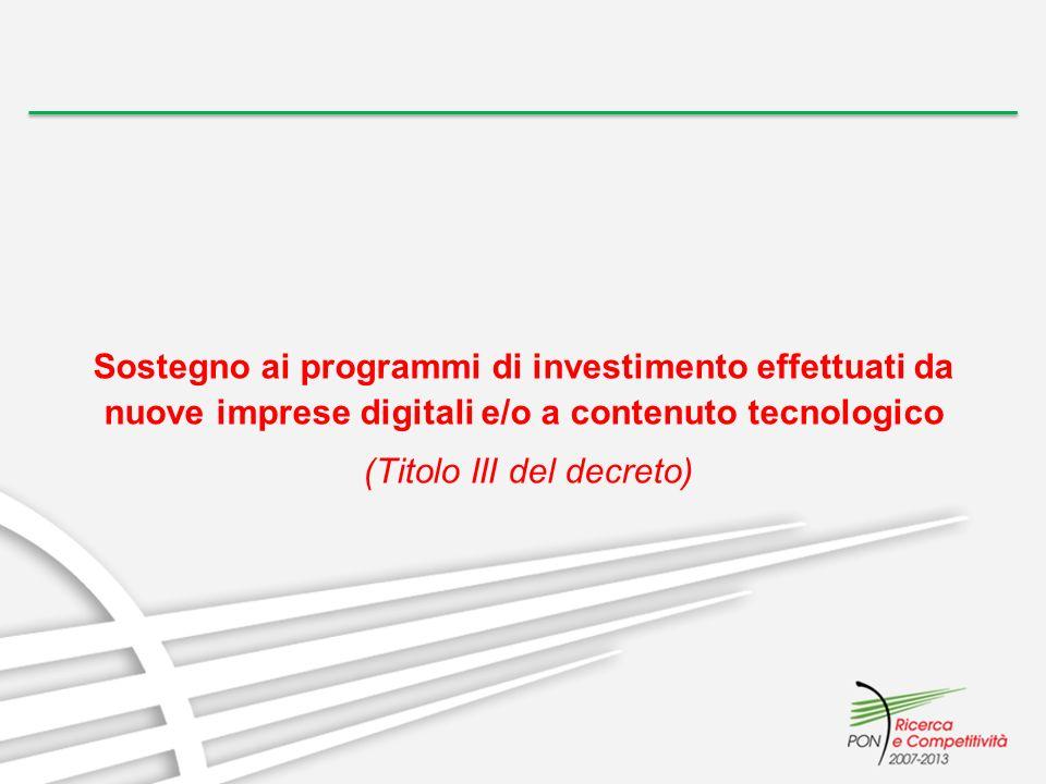 Sostegno ai programmi di investimento effettuati da nuove imprese digitali e/o a contenuto tecnologico (Titolo III del decreto)