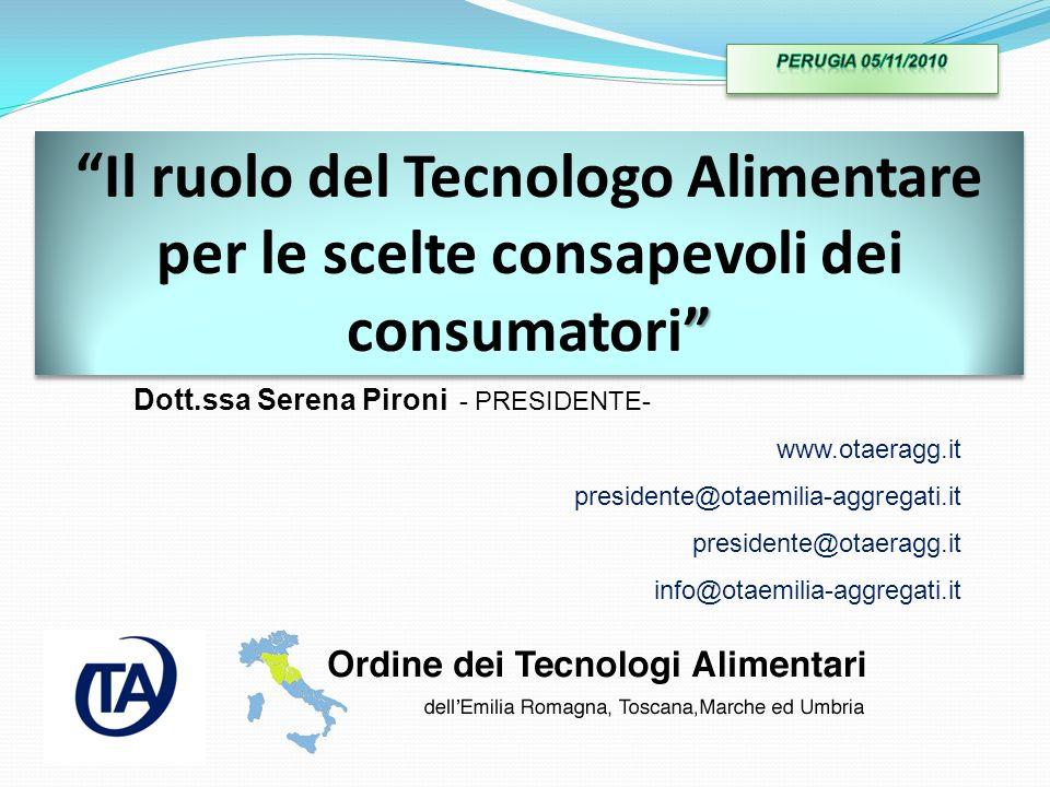 Il ruolo del Tecnologo Alimentare per le scelte consapevoli dei consumatori Dott.ssa Serena Pironi - PRESIDENTE- www.otaeragg.it presidente@otaemilia-