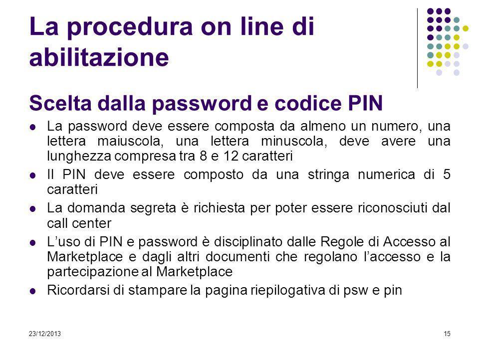 23/12/201315 La procedura on line di abilitazione Scelta dalla password e codice PIN La password deve essere composta da almeno un numero, una lettera