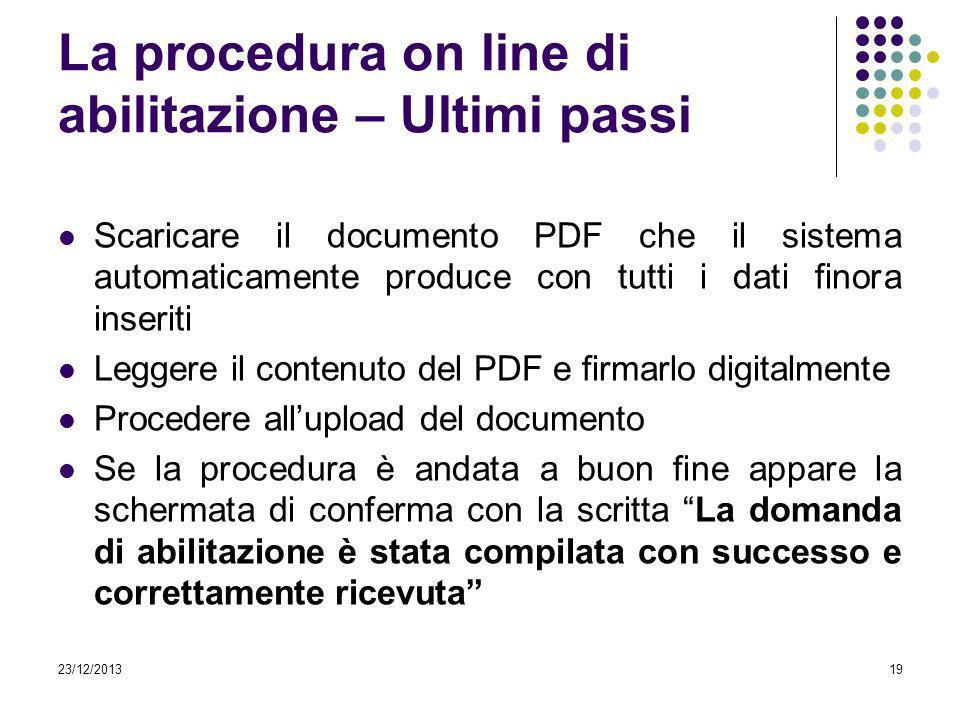 23/12/201319 La procedura on line di abilitazione – Ultimi passi Scaricare il documento PDF che il sistema automaticamente produce con tutti i dati fi