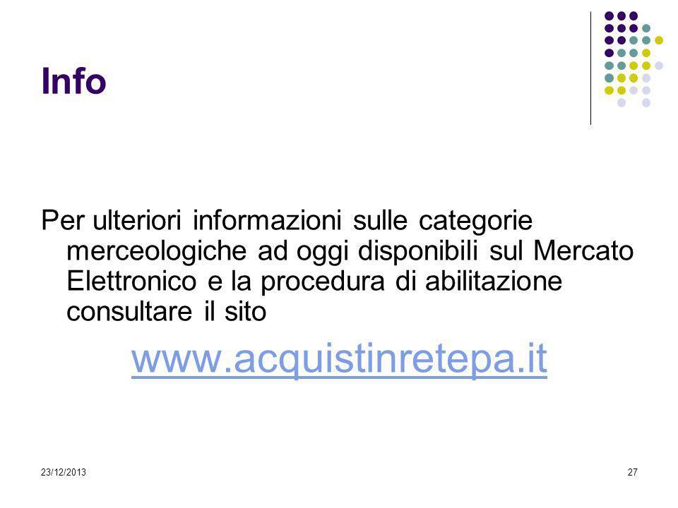 23/12/201327 Info Per ulteriori informazioni sulle categorie merceologiche ad oggi disponibili sul Mercato Elettronico e la procedura di abilitazione