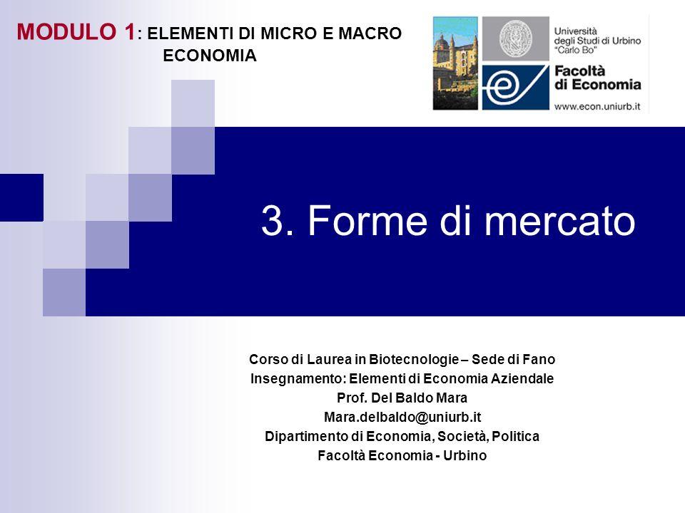 3. Forme di mercato Corso di Laurea in Biotecnologie – Sede di Fano Insegnamento: Elementi di Economia Aziendale Prof. Del Baldo Mara Mara.delbaldo@un