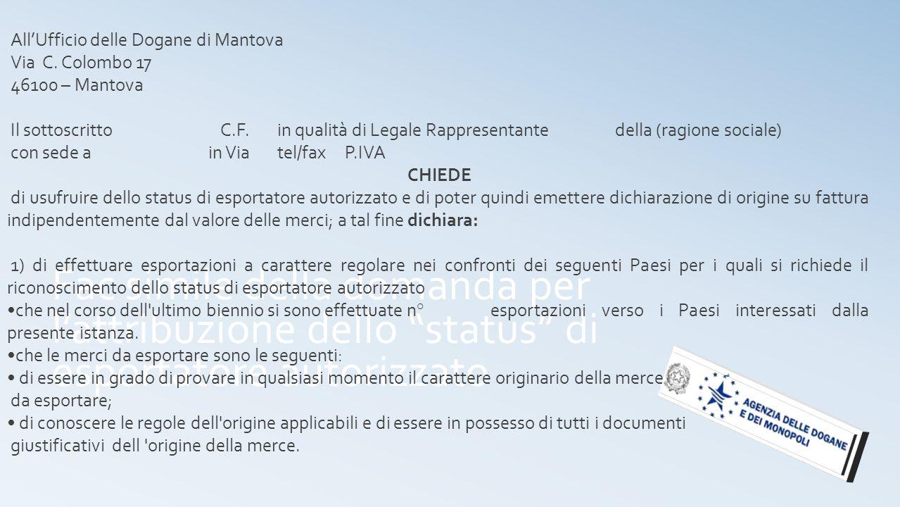 AllUfficio delle Dogane di Mantova Via C. Colombo 17 46100 – Mantova Il sottoscrittoC.F.in qualità di Legale Rappresentantedella (ragione sociale) con