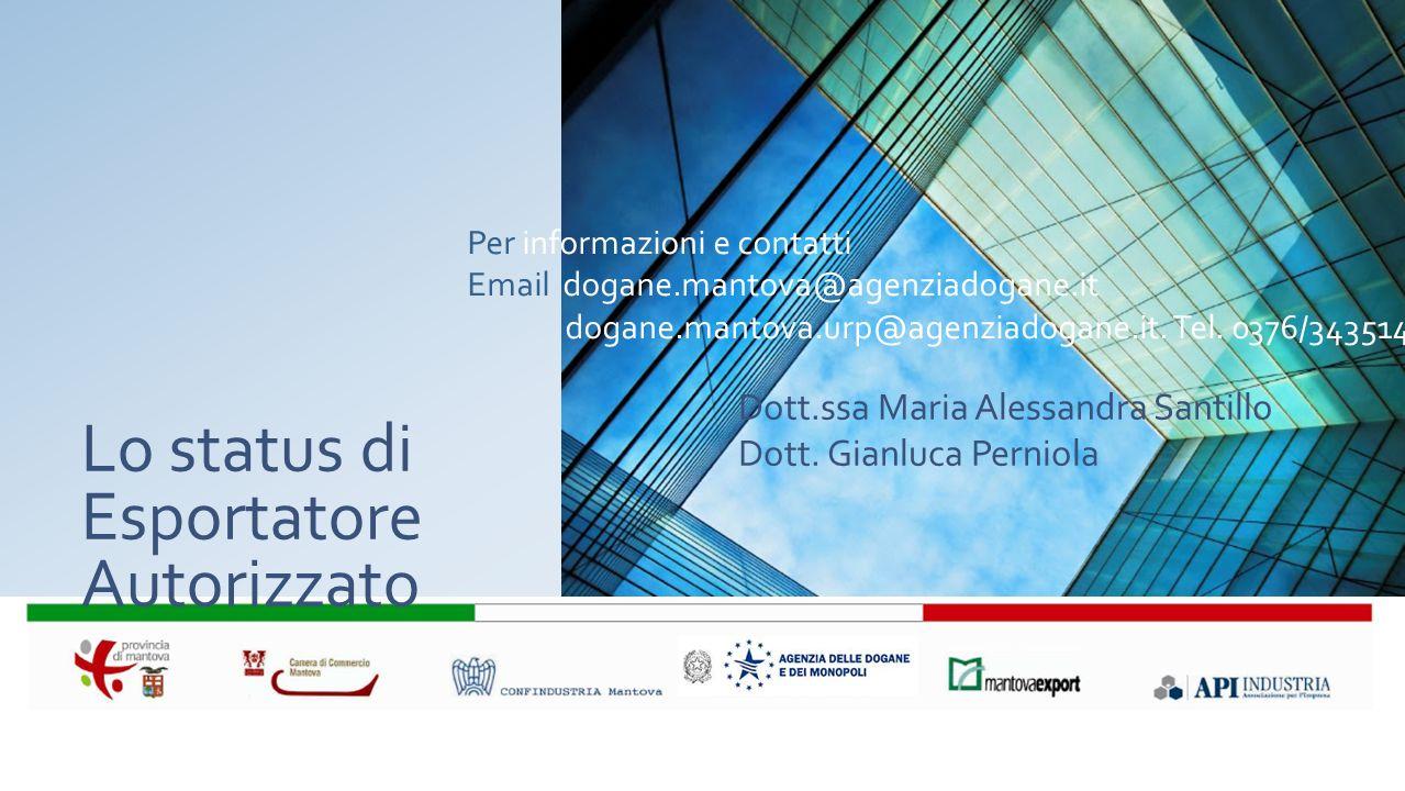 Lo status di Esportatore Autorizzato Dott.ssa Maria Alessandra Santillo Dott. Gianluca Perniola Per informazioni e contatti Email dogane.mantova@agenz