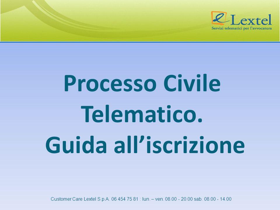 Processo Civile Telematico. Guida alliscrizione Customer Care Lextel S.p.A. 06 454 75 81 : lun. – ven. 08.00 - 20.00 sab. 08.00 - 14.00