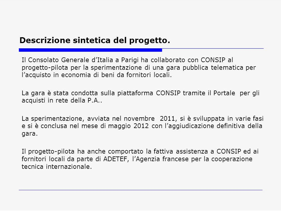 Descrizione sintetica del progetto. Il Consolato Generale dItalia a Parigi ha collaborato con CONSIP al progetto-pilota per la sperimentazione di una