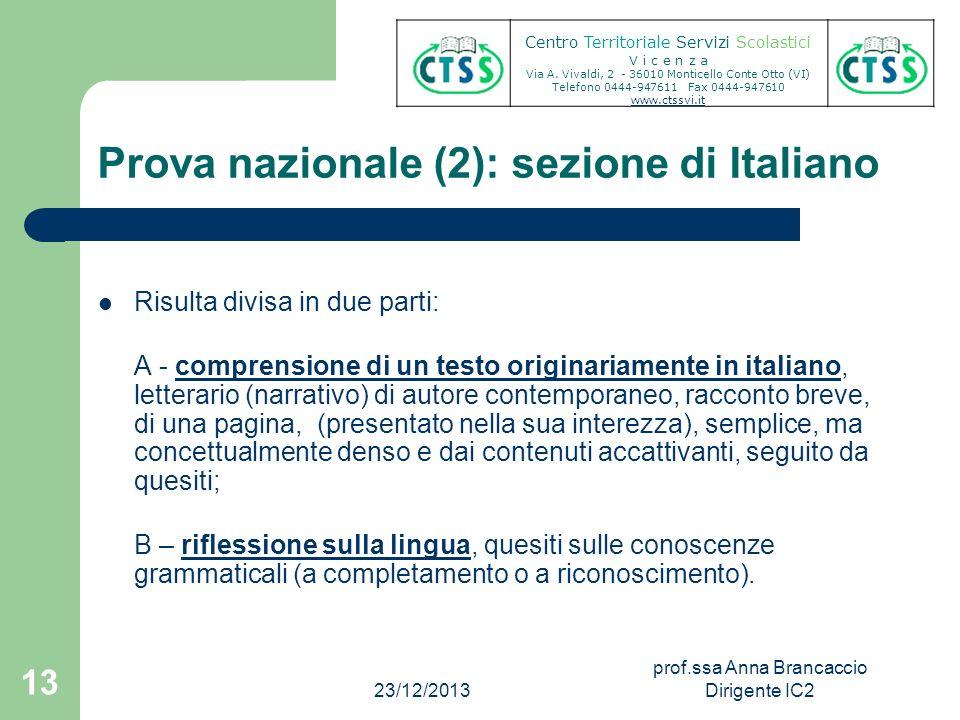 Prova nazionale (2): sezione di Italiano Risulta divisa in due parti: A - comprensione di un testo originariamente in italiano, letterario (narrativo)