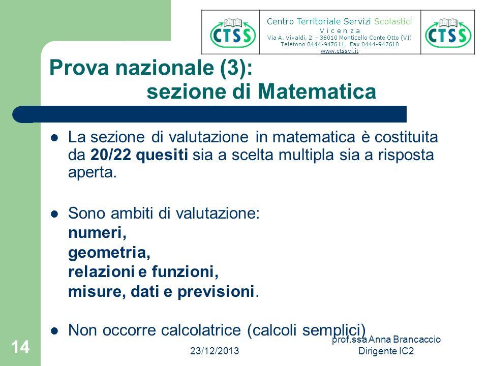 Prova nazionale (3): sezione di Matematica La sezione di valutazione in matematica è costituita da 20/22 quesiti sia a scelta multipla sia a risposta