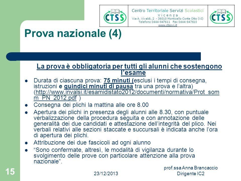 Prova nazionale (4) La prova è obbligatoria per tutti gli alunni che sostengono lesame Durata di ciascuna prova: 75 minuti (esclusi i tempi di consegn