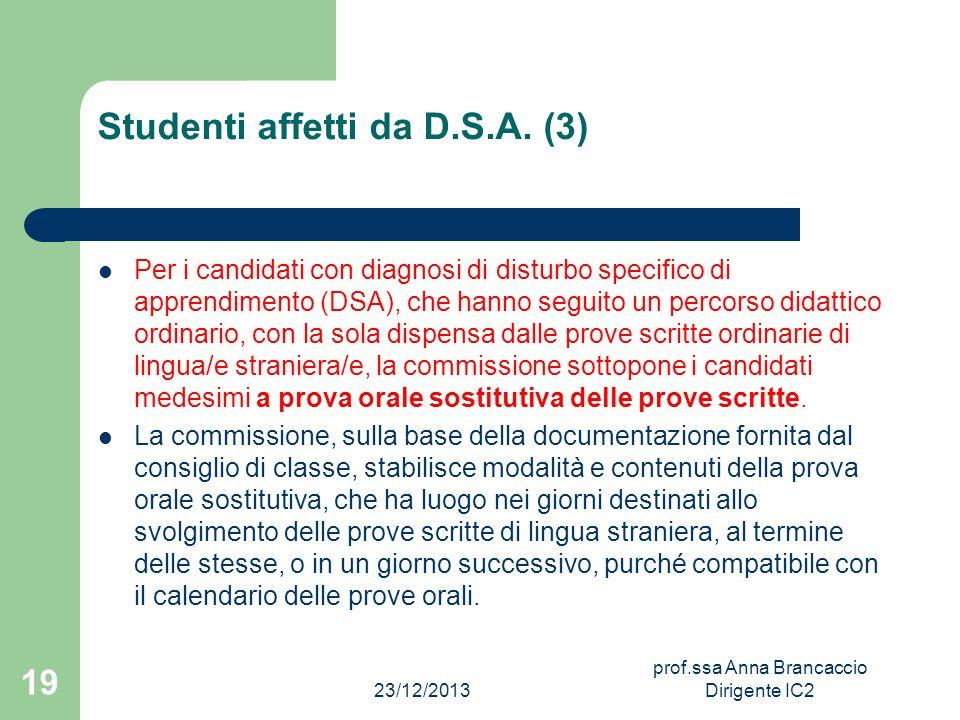 Studenti affetti da D.S.A. (3) Per i candidati con diagnosi di disturbo specifico di apprendimento (DSA), che hanno seguito un percorso didattico ordi