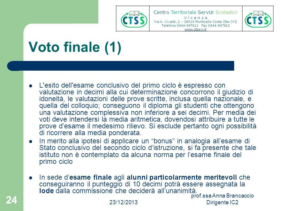 Voto finale (1) L'esito dell'esame conclusivo del primo ciclo è espresso con valutazione in decimi alla cui determinazione concorrono il giudizio di i