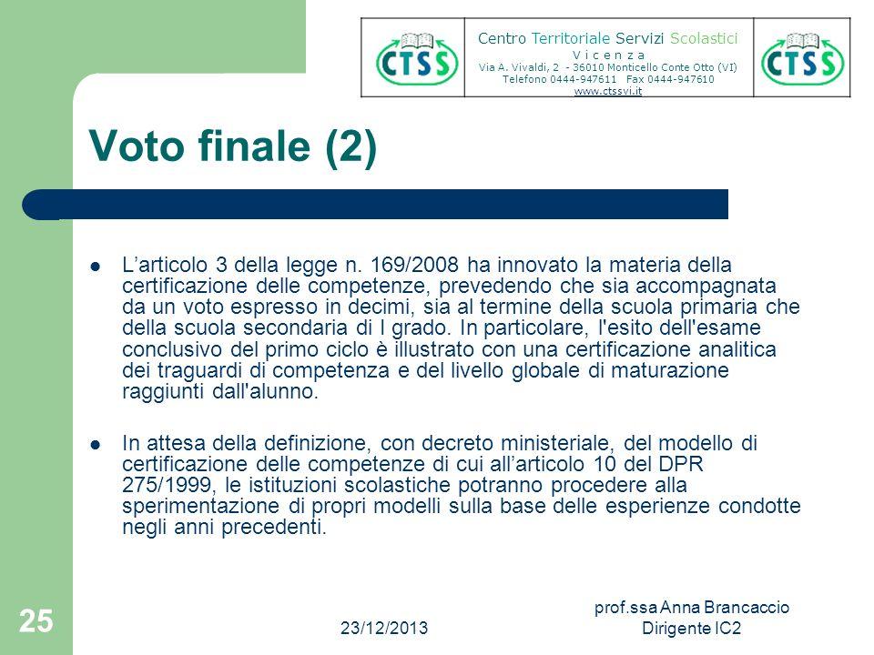Voto finale (2) Larticolo 3 della legge n. 169/2008 ha innovato la materia della certificazione delle competenze, prevedendo che sia accompagnata da u