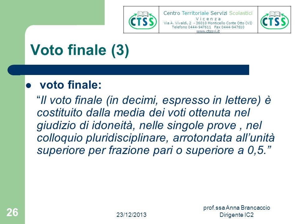 Voto finale (3) voto finale: Il voto finale (in decimi, espresso in lettere) è costituito dalla media dei voti ottenuta nel giudizio di idoneità, nell