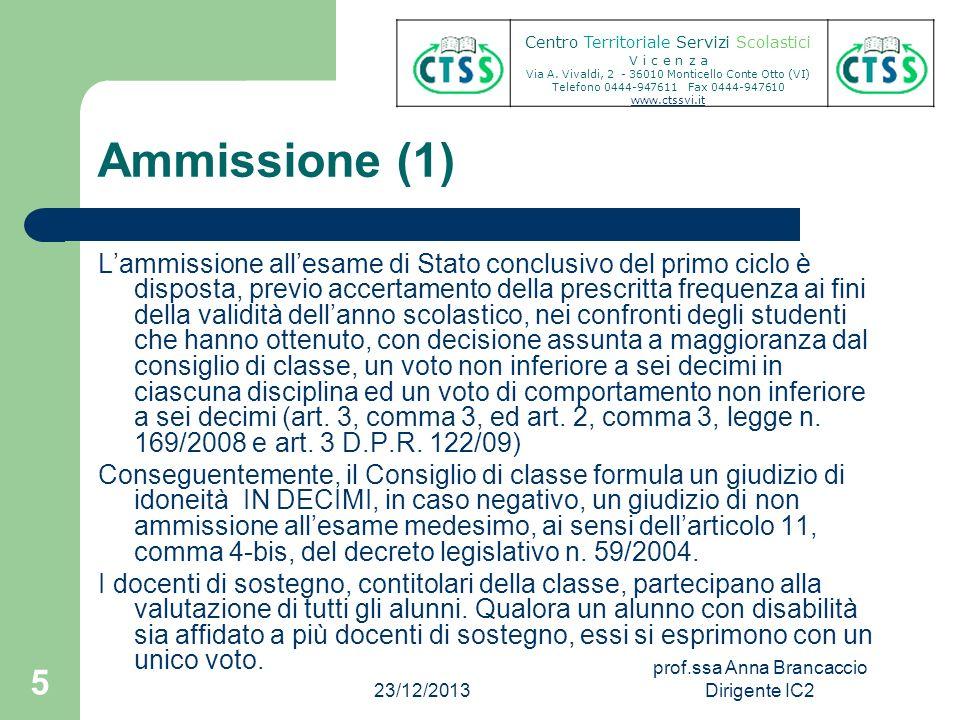 Ammissione (1) Lammissione allesame di Stato conclusivo del primo ciclo è disposta, previo accertamento della prescritta frequenza ai fini della valid