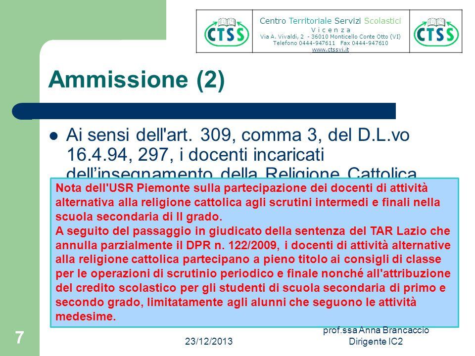 Ammissione (2) Ai sensi dell'art. 309, comma 3, del D.L.vo 16.4.94, 297, i docenti incaricati dellinsegnamento della Religione Cattolica partecipano a