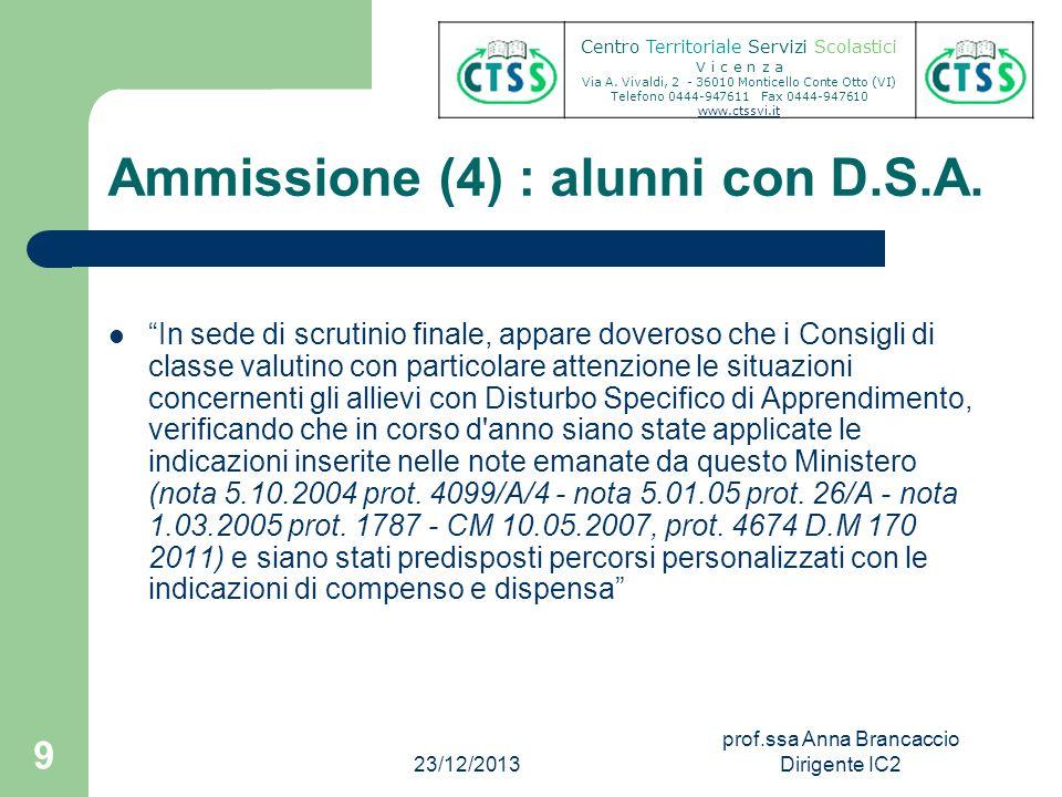 Ammissione (4) : alunni con D.S.A. In sede di scrutinio finale, appare doveroso che i Consigli di classe valutino con particolare attenzione le situaz