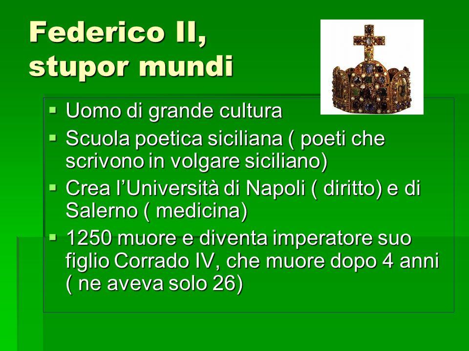 Federico II, stupor mundi Uomo di grande cultura Uomo di grande cultura Scuola poetica siciliana ( poeti che scrivono in volgare siciliano) Scuola poe
