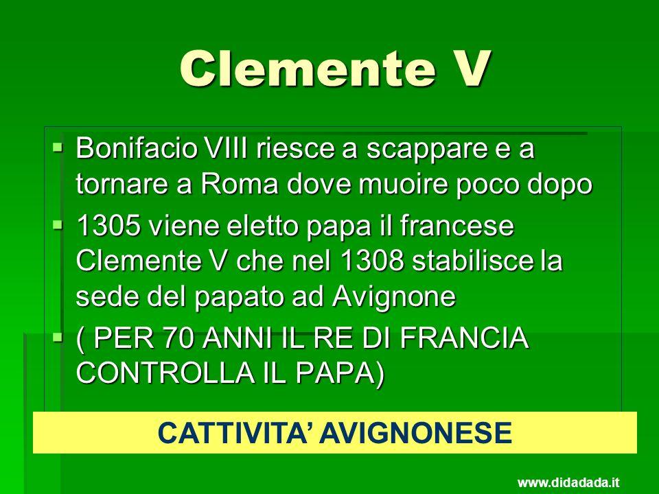 Clemente V Bonifacio VIII riesce a scappare e a tornare a Roma dove muoire poco dopo Bonifacio VIII riesce a scappare e a tornare a Roma dove muoire p