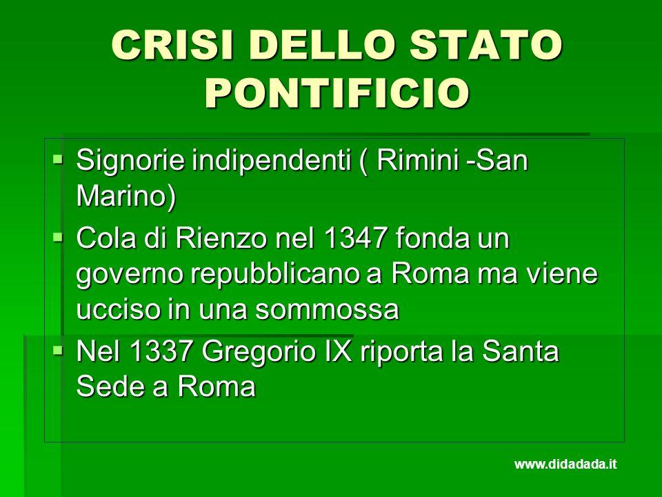 CRISI DELLO STATO PONTIFICIO Signorie indipendenti ( Rimini -San Marino) Signorie indipendenti ( Rimini -San Marino) Cola di Rienzo nel 1347 fonda un