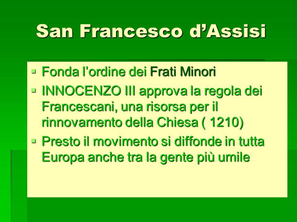 San Francesco dAssisi Fonda lordine dei Frati Minori Fonda lordine dei Frati Minori INNOCENZO III approva la regola dei Francescani, una risorsa per i