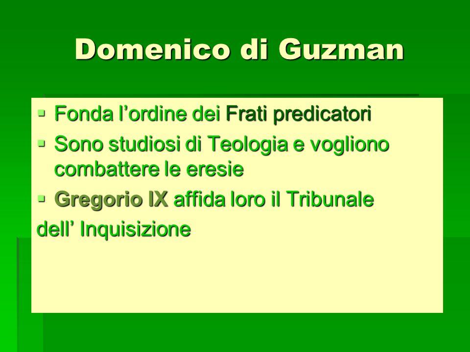 Domenico di Guzman Fonda lordine dei Frati predicatori Fonda lordine dei Frati predicatori Sono studiosi di Teologia e vogliono combattere le eresie S