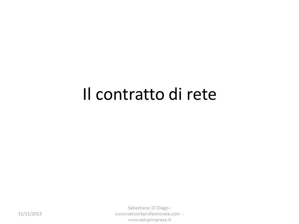 Il contratto di rete 12/11/2013 Sebastiano Di Diego - www.networkprofessionale.com - www.setupimpresa.it