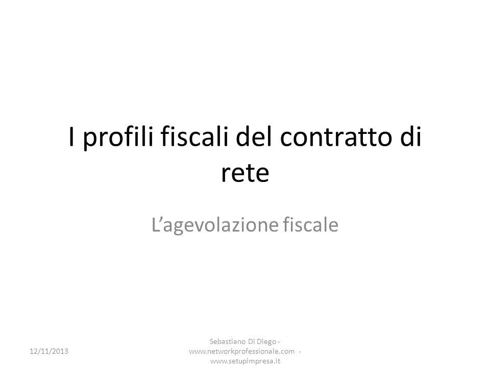 I profili fiscali del contratto di rete Lagevolazione fiscale 12/11/2013 Sebastiano Di Diego - www.networkprofessionale.com - www.setupimpresa.it