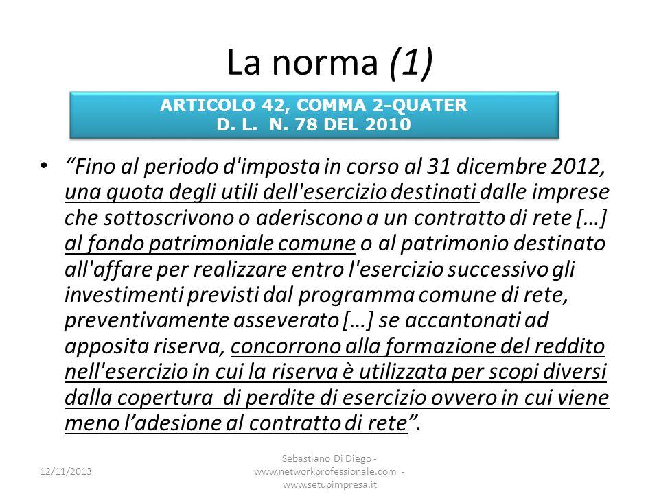 La norma (1) Fino al periodo d'imposta in corso al 31 dicembre 2012, una quota degli utili dell'esercizio destinati dalle imprese che sottoscrivono o