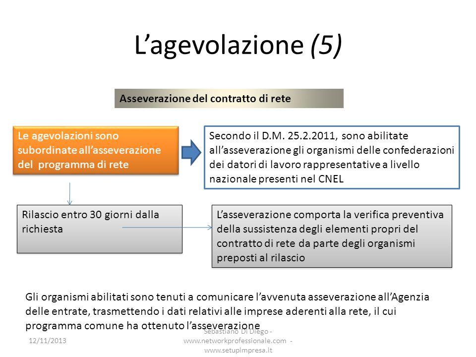 Lagevolazione (5) Asseverazione del contratto di rete Le agevolazioni sono subordinate allasseverazione del programma di rete Secondo il D.M. 25.2.201