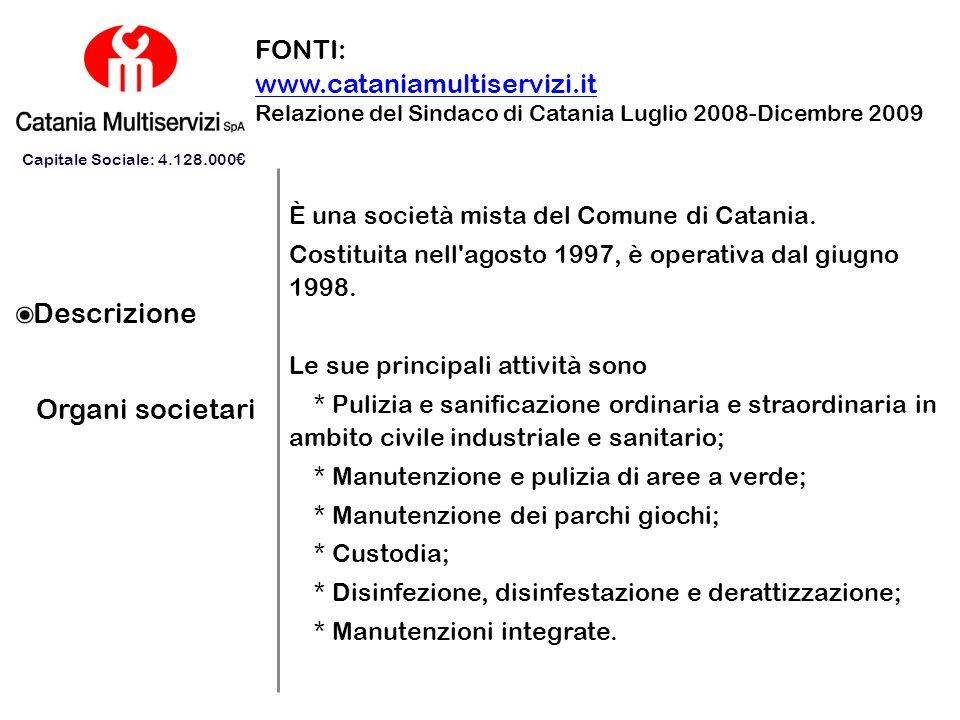 Descrizione Organi societari FONTI: www.cataniamultiservizi.it Relazione del Sindaco di Catania Luglio 2008-Dicembre 2009 È una società mista del Comu