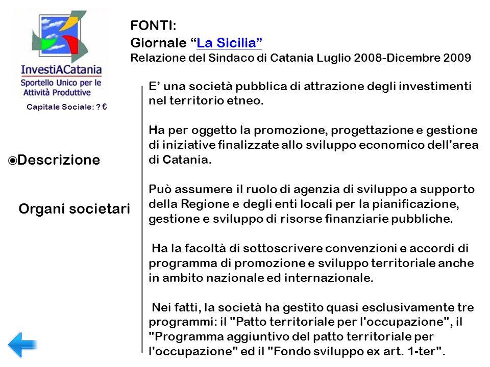 FONTI: Giornale La SiciliaLa Sicilia Relazione del Sindaco di Catania Luglio 2008-Dicembre 2009 Descrizione Organi societari E una società pubblica di