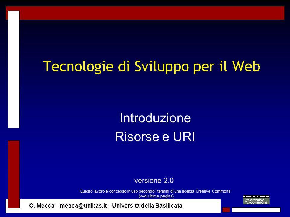 G. Mecca – mecca@unibas.it – Università della Basilicata Tecnologie di Sviluppo per il Web Introduzione Risorse e URI versione 2.0 Questo lavoro è con