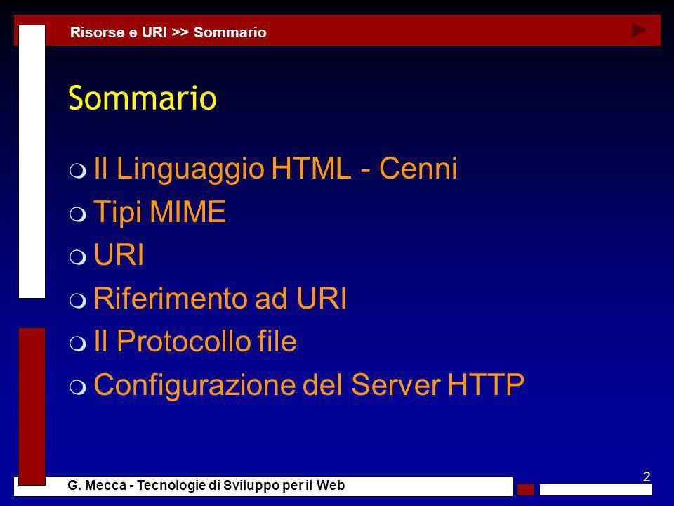 2 G. Mecca - Tecnologie di Sviluppo per il Web Sommario m Il Linguaggio HTML - Cenni m Tipi MIME m URI m Riferimento ad URI m Il Protocollo file m Con