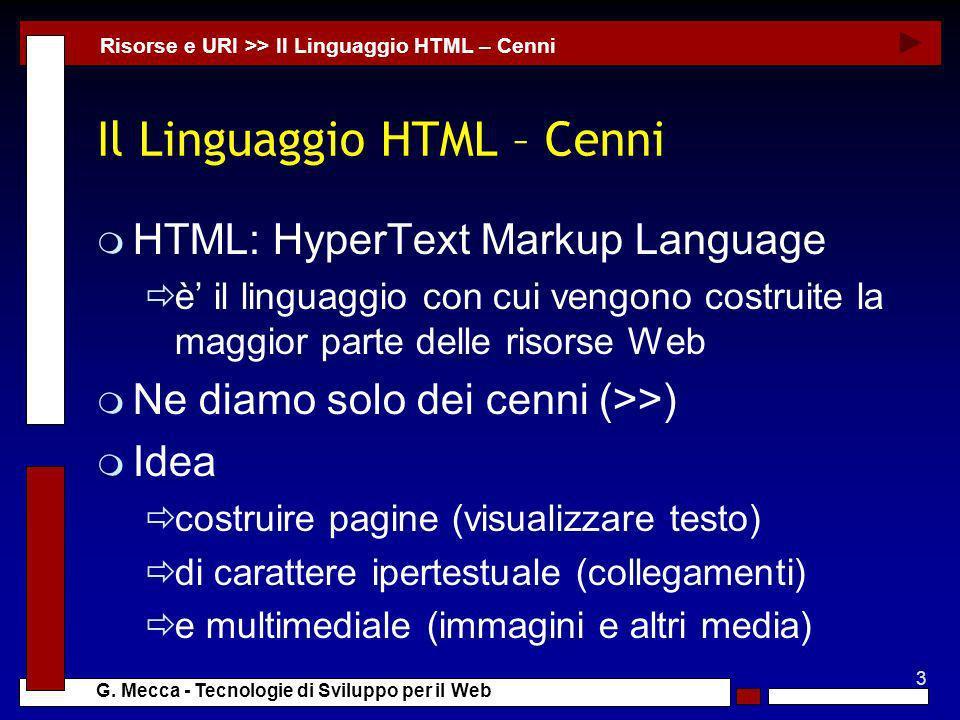 3 G. Mecca - Tecnologie di Sviluppo per il Web Il Linguaggio HTML – Cenni m HTML: HyperText Markup Language è il linguaggio con cui vengono costruite