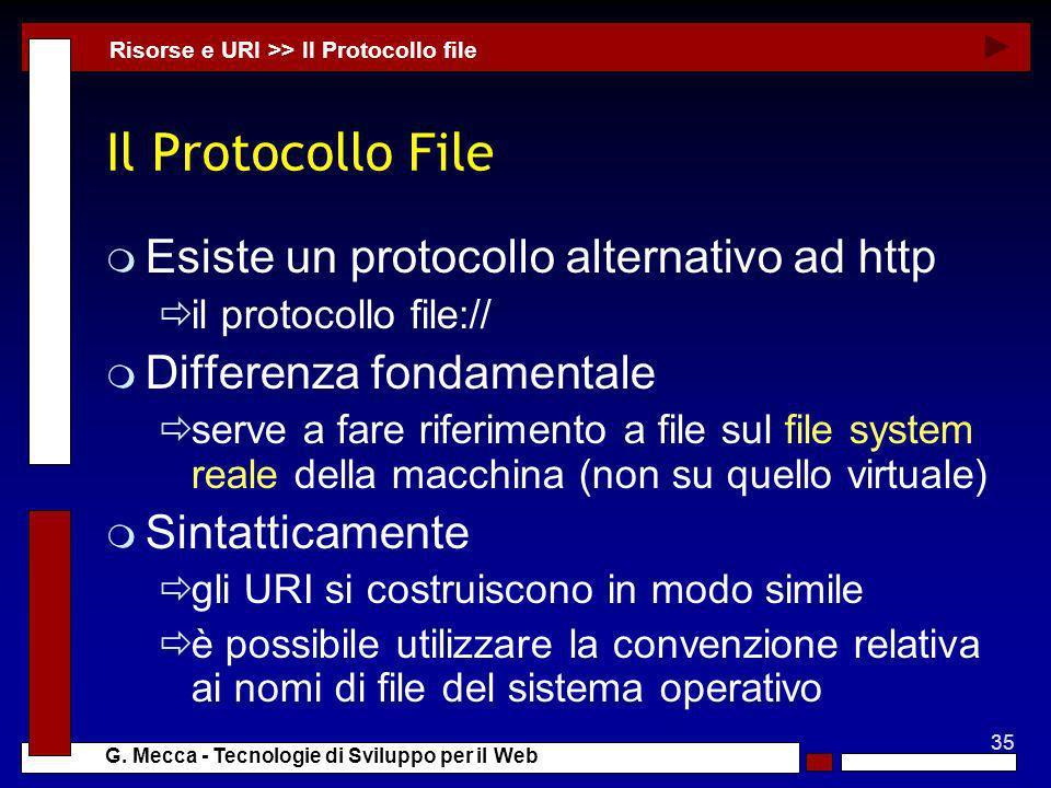 35 G. Mecca - Tecnologie di Sviluppo per il Web Il Protocollo File m Esiste un protocollo alternativo ad http il protocollo file:// m Differenza fonda