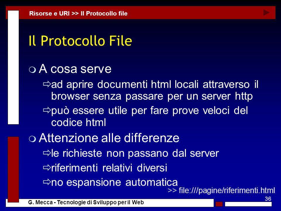 36 G. Mecca - Tecnologie di Sviluppo per il Web Il Protocollo File m A cosa serve ad aprire documenti html locali attraverso il browser senza passare