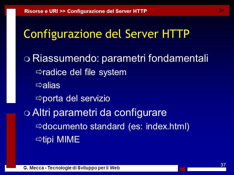 37 G. Mecca - Tecnologie di Sviluppo per il Web Configurazione del Server HTTP m Riassumendo: parametri fondamentali radice del file system alias port