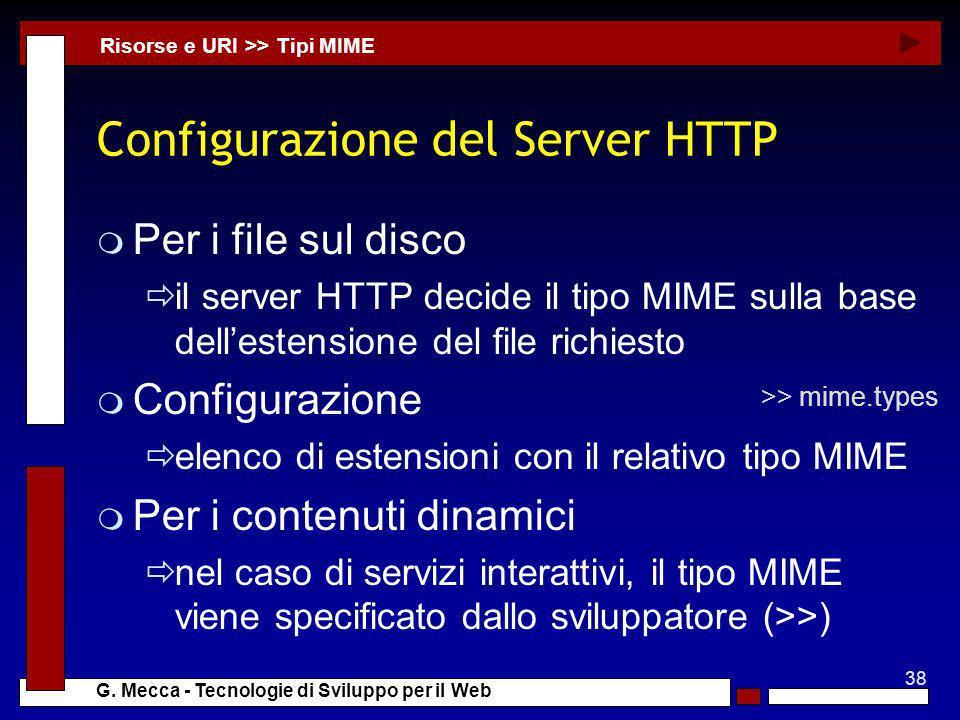 38 G. Mecca - Tecnologie di Sviluppo per il Web Configurazione del Server HTTP m Per i file sul disco il server HTTP decide il tipo MIME sulla base de