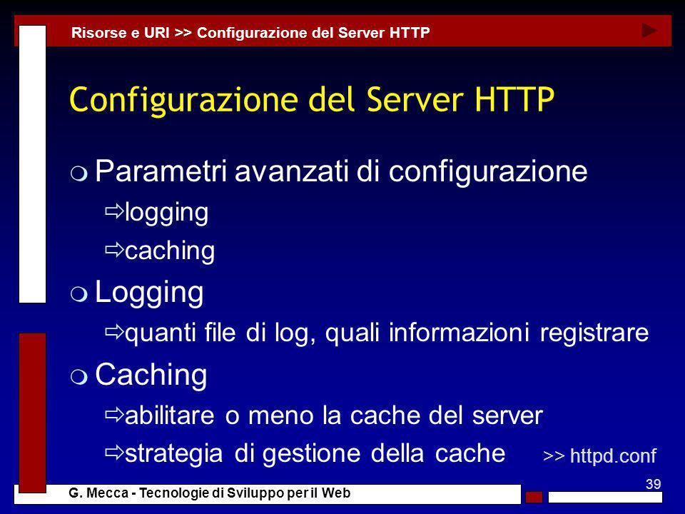 39 G. Mecca - Tecnologie di Sviluppo per il Web Configurazione del Server HTTP m Parametri avanzati di configurazione logging caching m Logging quanti