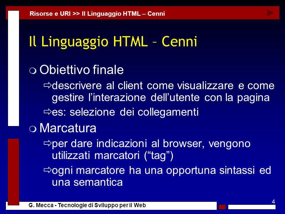 4 G. Mecca - Tecnologie di Sviluppo per il Web Il Linguaggio HTML – Cenni m Obiettivo finale descrivere al client come visualizzare e come gestire lin