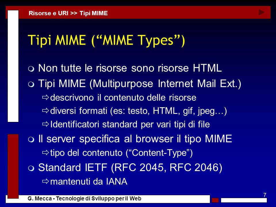 7 G. Mecca - Tecnologie di Sviluppo per il Web Tipi MIME (MIME Types) m Non tutte le risorse sono risorse HTML m Tipi MIME (Multipurpose Internet Mail