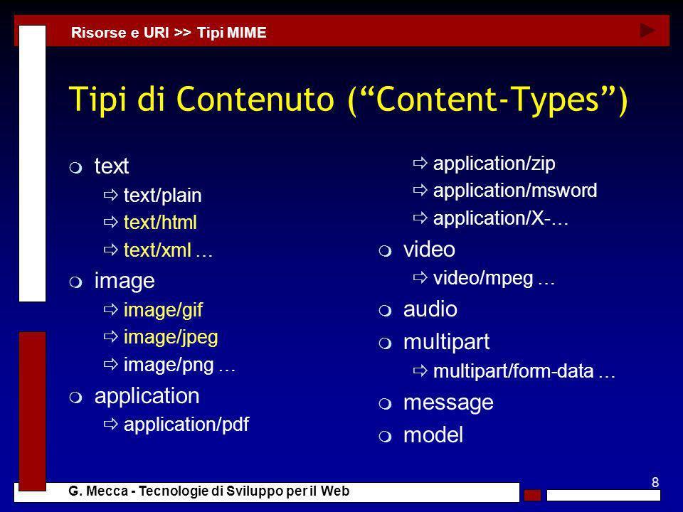 8 G. Mecca - Tecnologie di Sviluppo per il Web Tipi di Contenuto (Content-Types) m text text/plain text/html text/xml … m image image/gif image/jpeg i