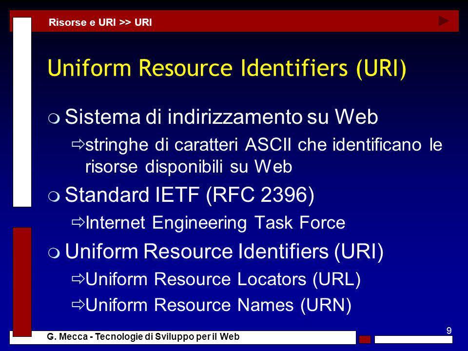 9 G. Mecca - Tecnologie di Sviluppo per il Web Uniform Resource Identifiers (URI) m Sistema di indirizzamento su Web stringhe di caratteri ASCII che i