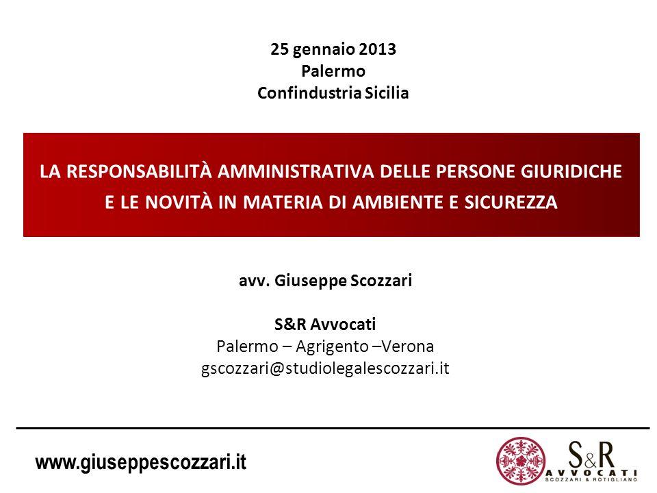 www.giuseppescozzari.it LA RESPONSABILITÀ AMMINISTRATIVA DELLE PERSONE GIURIDICHE E LE NOVITÀ IN MATERIA DI AMBIENTE E SICUREZZA avv. Giuseppe Scozzar