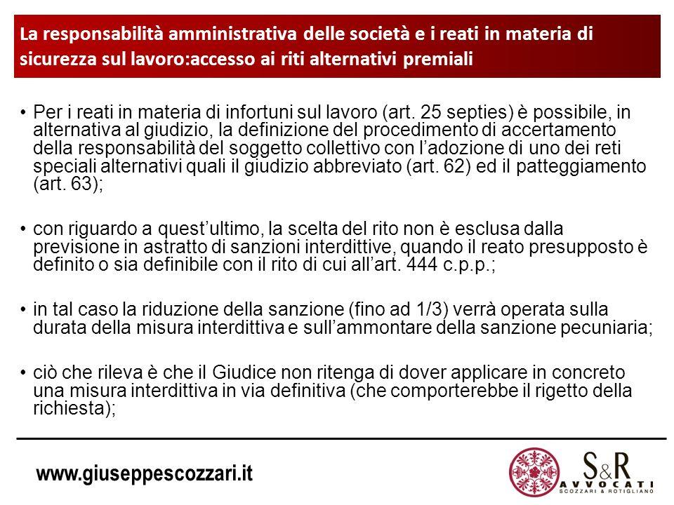 www.giuseppescozzari.it La responsabilità amministrativa delle società e i reati in materia di sicurezza sul lavoro:accesso ai riti alternativi premia