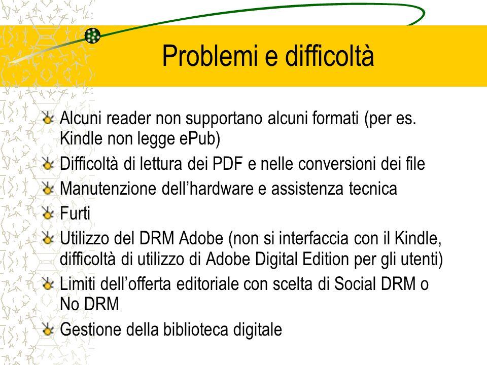 Problemi e difficoltà Alcuni reader non supportano alcuni formati (per es. Kindle non legge ePub) Difficoltà di lettura dei PDF e nelle conversioni de
