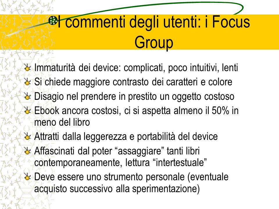 I commenti degli utenti: i Focus Group Immaturità dei device: complicati, poco intuitivi, lenti Si chiede maggiore contrasto dei caratteri e colore Di